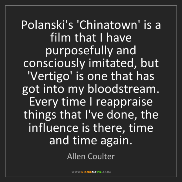 Allen Coulter: Polanski's 'Chinatown' is a film that I have purposefully...