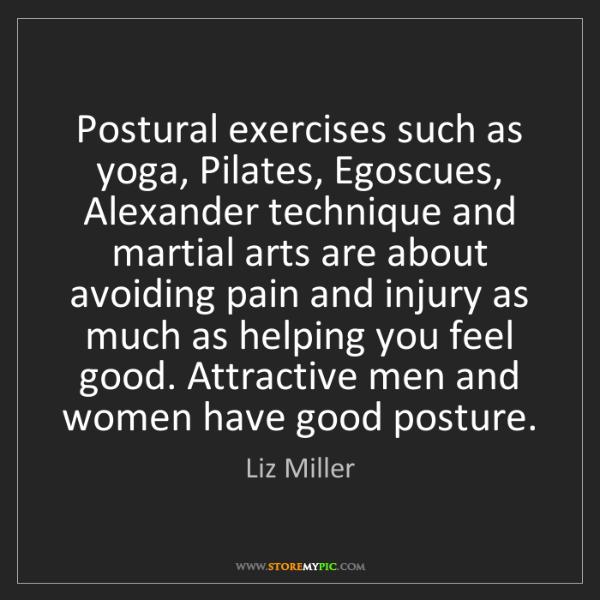 Liz Miller: Postural exercises such as yoga, Pilates, Egoscues, Alexander...