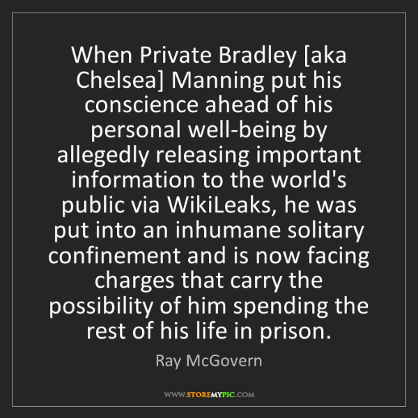 Ray McGovern: When Private Bradley [aka Chelsea] Manning put his conscience...