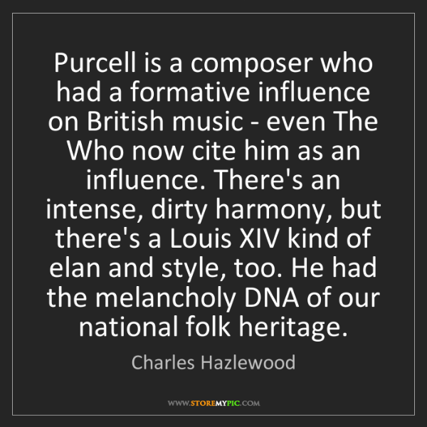 Charles Hazlewood: Purcell is a composer who had a formative influence on...