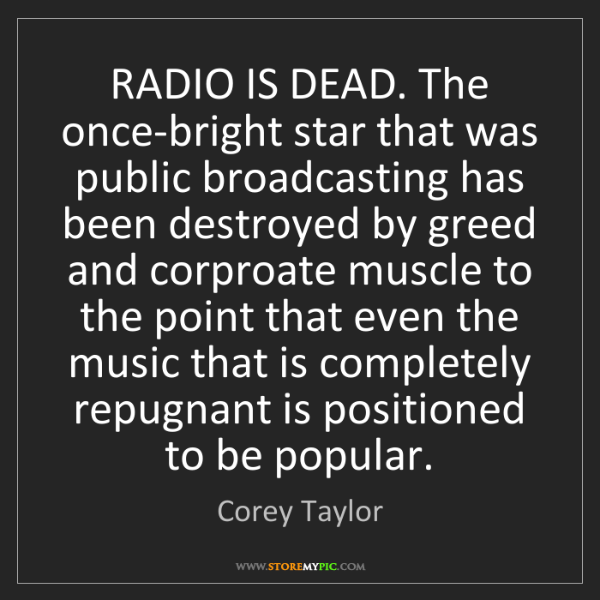 Corey Taylor: RADIO IS DEAD. The once-bright star that was public broadcasting...