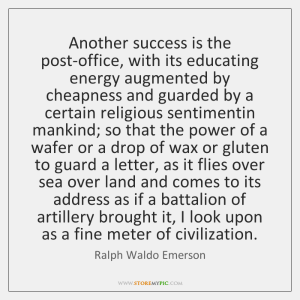 Another success is the post-office, with its educating energy augmented by cheapness ...