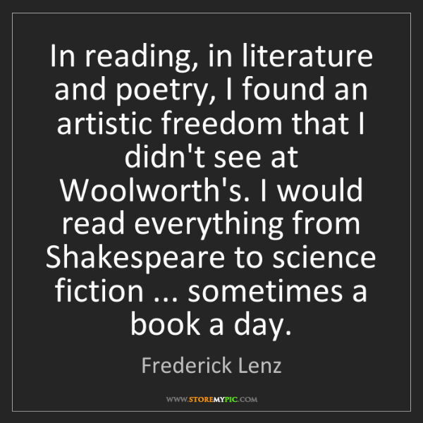 Frederick Lenz: In reading, in literature and poetry, I found an artistic...