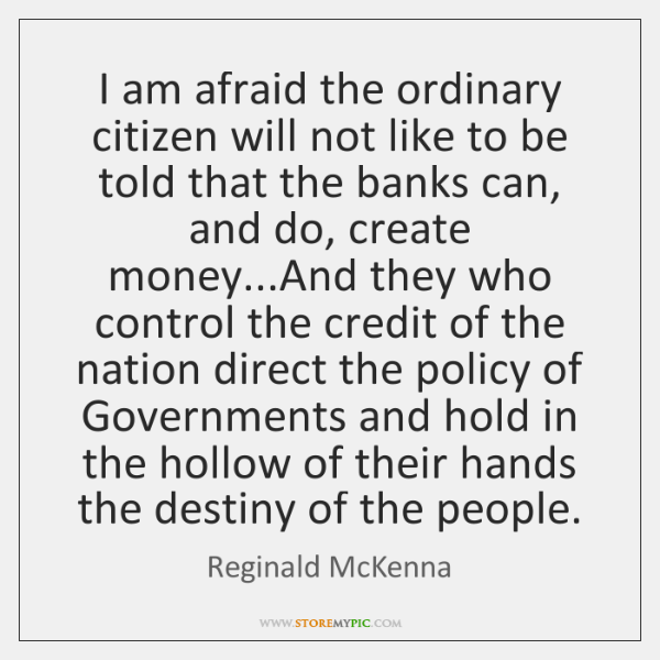 I am afraid the ordinary citizen will not like to be told ...