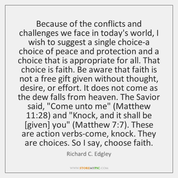 Because of the conflicts and challenges we face in today's world, I ...