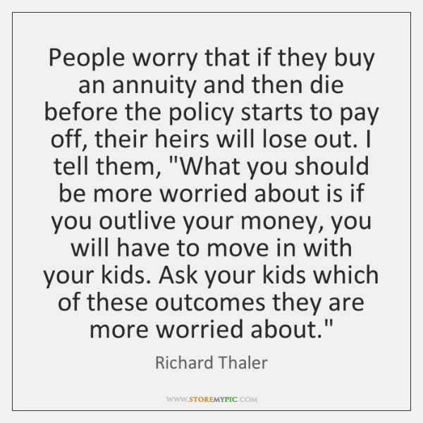 People worry that if they buy an annuity and then die before ...