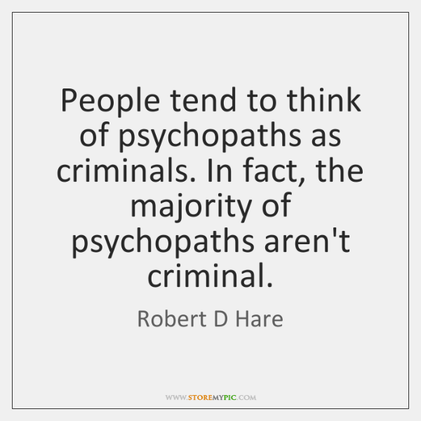 People tend to think of psychopaths as criminals. In fact, the majority ...