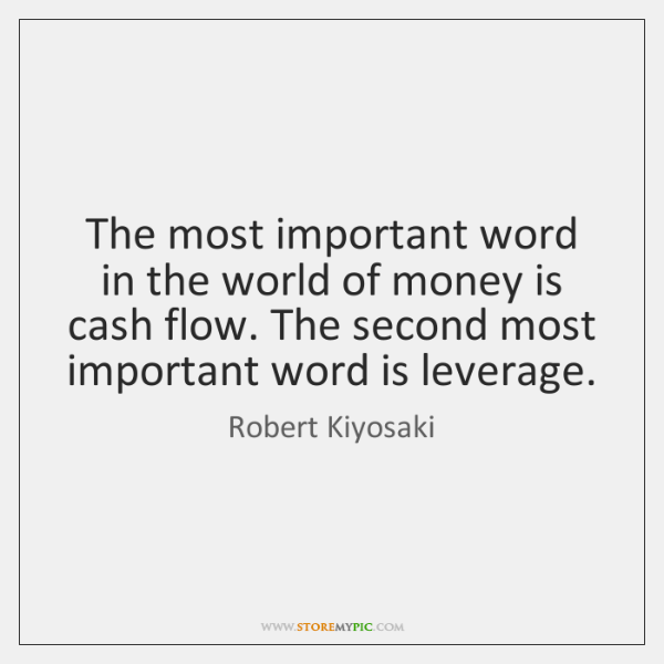 The most important word in the world of money is cash flow. ...