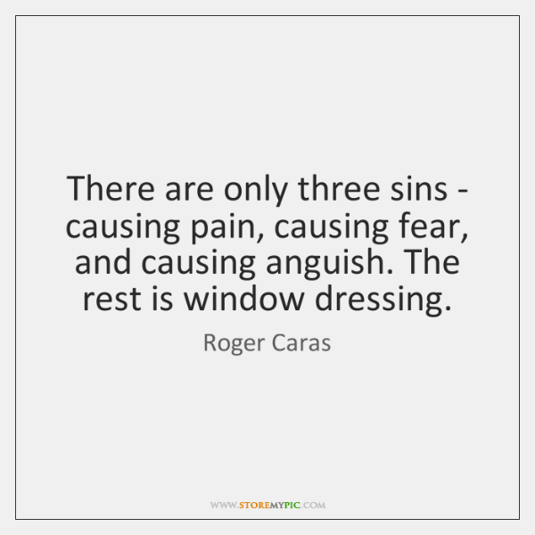 There are only three sins - causing pain, causing fear, and causing ...