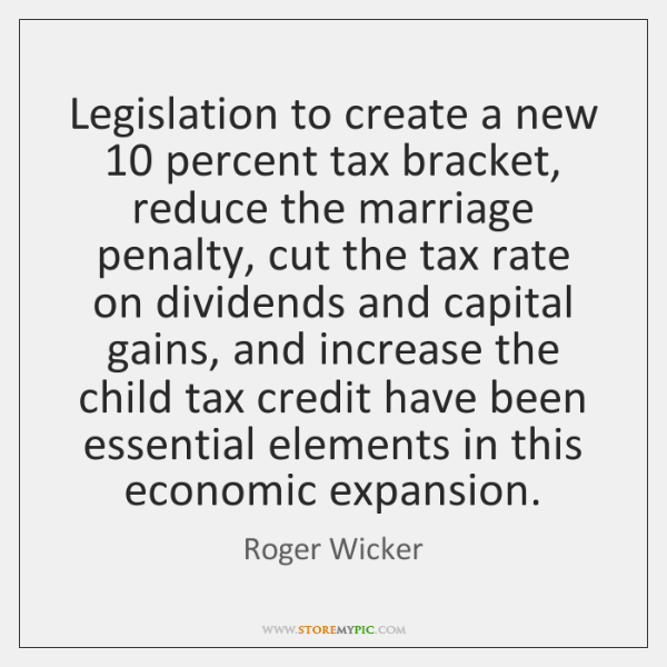 Legislation to create a new 10 percent tax bracket, reduce the marriage penalty, ...