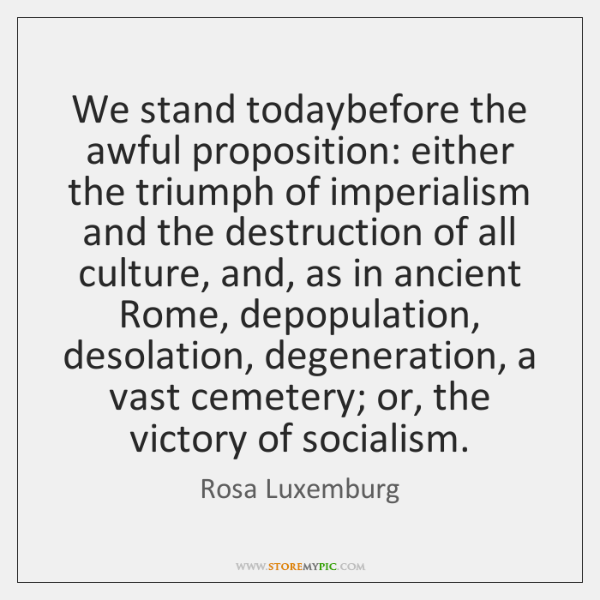 We stand todaybefore the awful proposition: either the triumph of imperialism and ...
