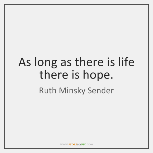 As long as there is life there is hope.