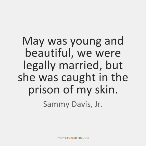 May was young and beautiful, we were legally married, but she was ...