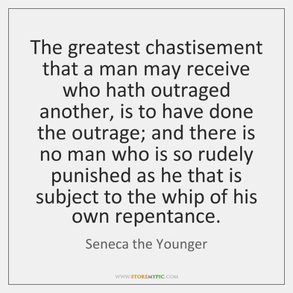 The greatest chastisement that a man may receive who hath outraged another, ...