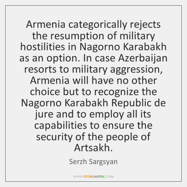 Armenia categorically rejects the resumption of military hostilities in Nagorno Karabakh as ...