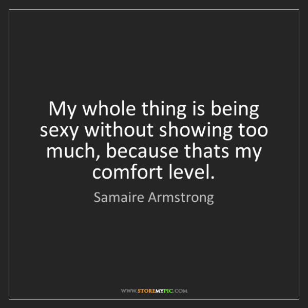 Samaire Armstrong: My whole thing is being sexy without showing too much,...