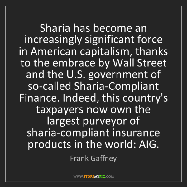 Frank Gaffney: Sharia has become an increasingly significant force in...