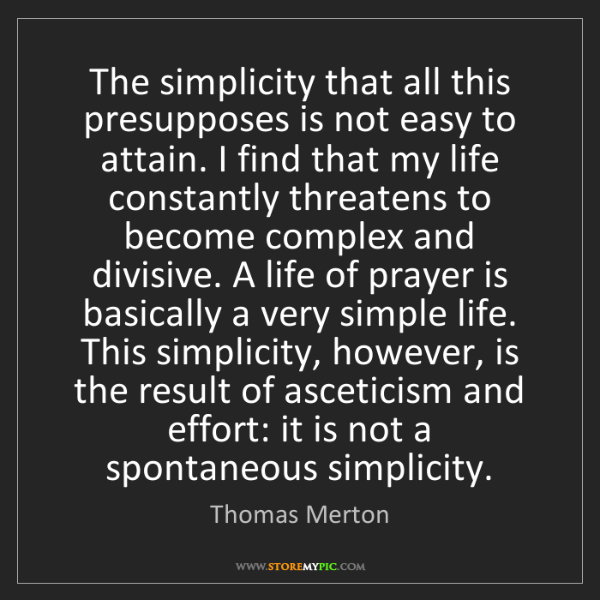 Thomas Merton: The simplicity that all this presupposes is not easy...