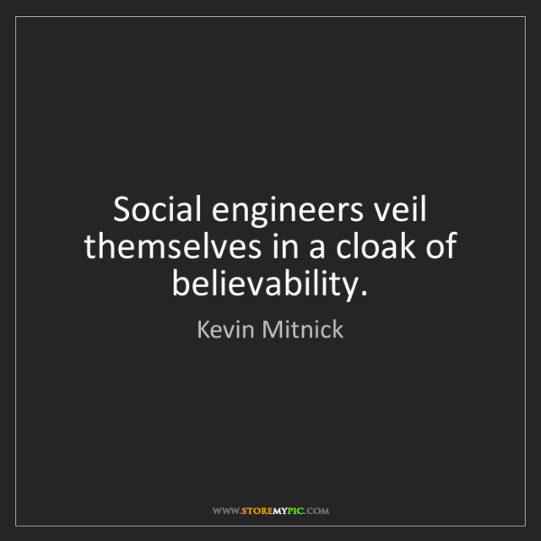 Kevin Mitnick: Social engineers veil themselves in a cloak of believability.