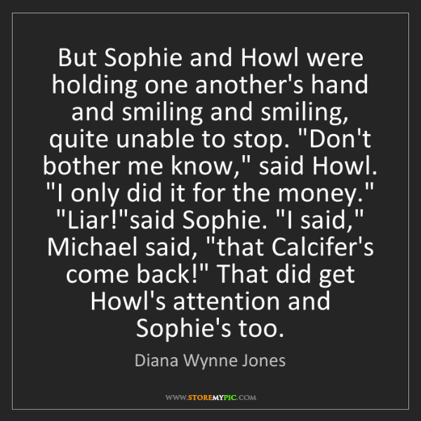 Diana Wynne Jones: But Sophie and Howl were holding one another's hand and...