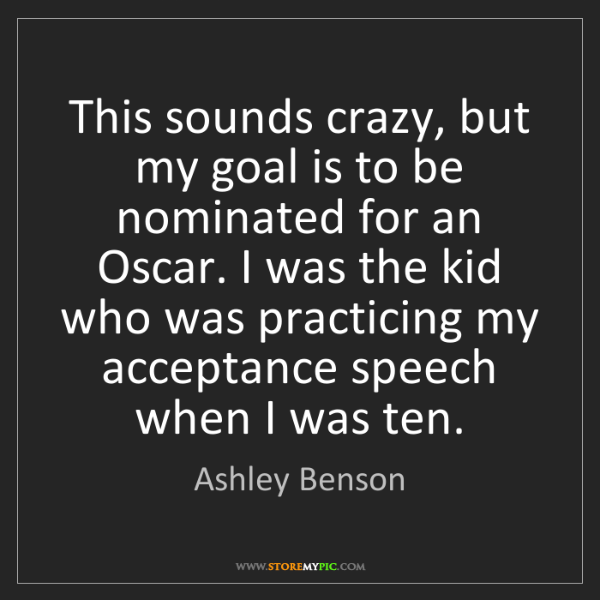 Ashley Benson: This sounds crazy, but my goal is to be nominated for...