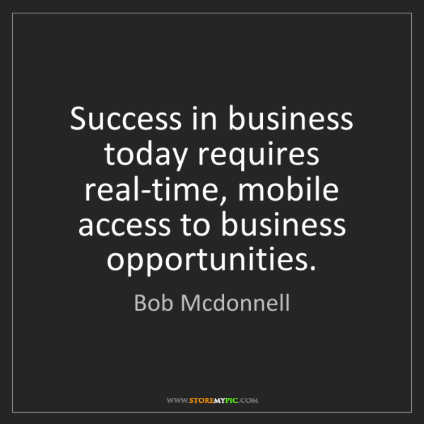 Bob Mcdonnell: Success in business today requires real-time, mobile...