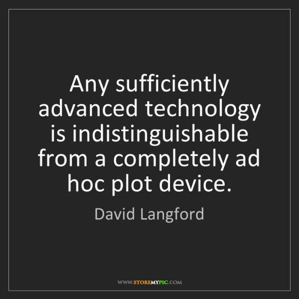 David Langford: Any sufficiently advanced technology is indistinguishable...