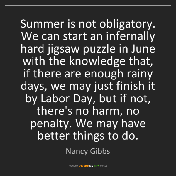 Nancy Gibbs: Summer is not obligatory. We can start an infernally...