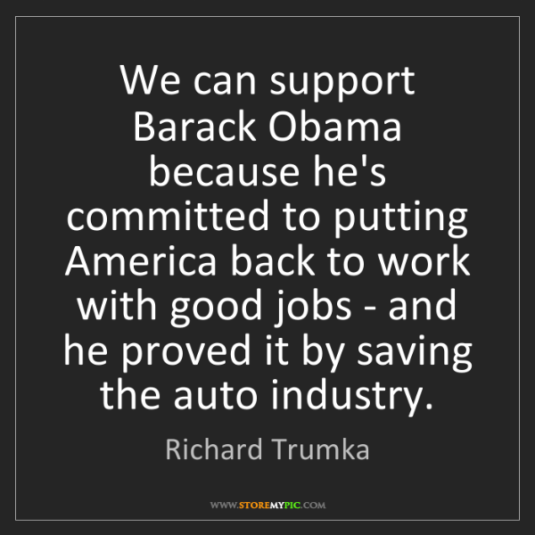 Richard Trumka: We can support Barack Obama because he's committed to...
