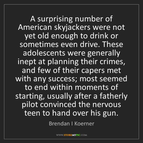 Brendan I Koerner: A surprising number of American skyjackers were not yet...