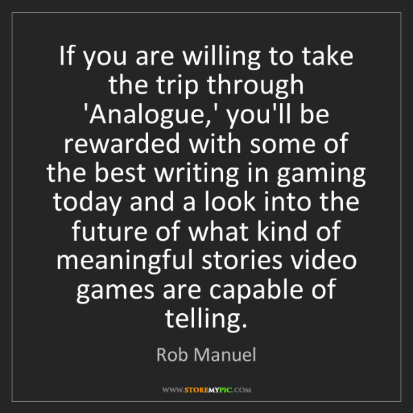 Rob Manuel: If you are willing to take the trip through 'Analogue,'...