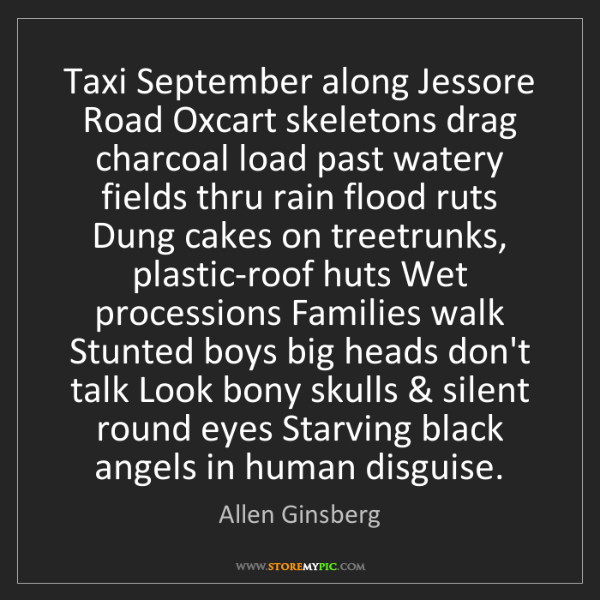 Allen Ginsberg: Taxi September along Jessore Road Oxcart skeletons drag...