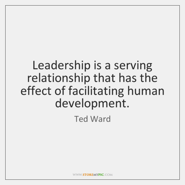 Leadership is a serving relationship that has the effect of facilitating human ...