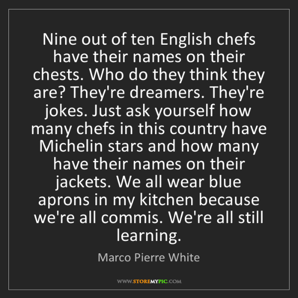 Marco Pierre White: Nine out of ten English chefs have their names on their...
