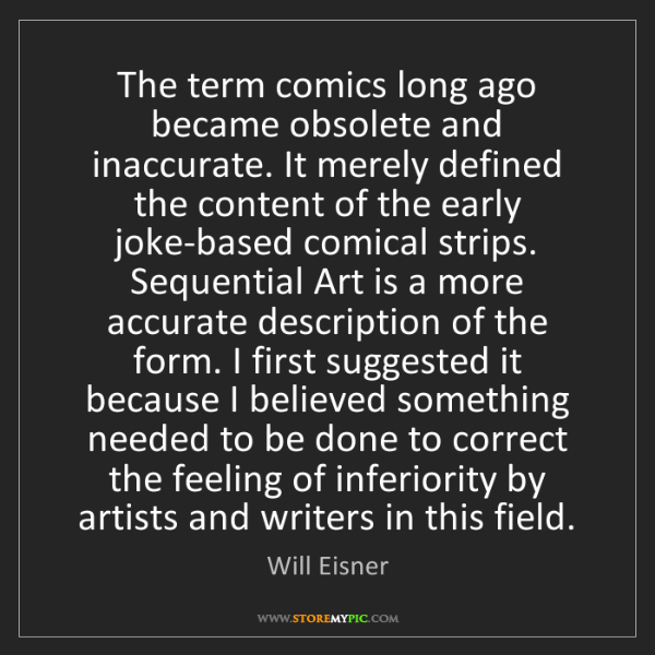 Will Eisner: The term comics long ago became obsolete and inaccurate....