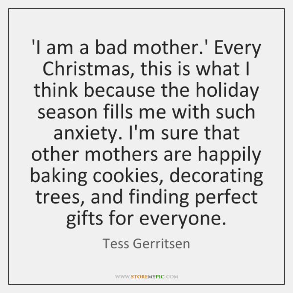 'I am a bad mother.' Every Christmas, this is what I ...