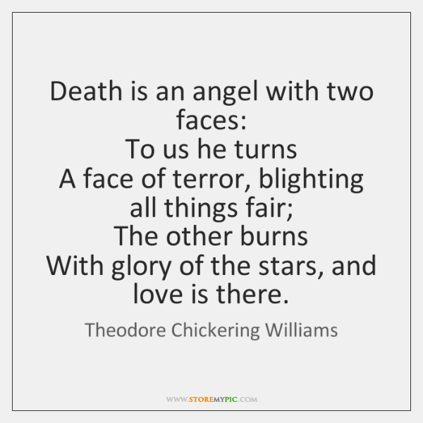 Death is an angel with two faces:   To us he turns   A ...