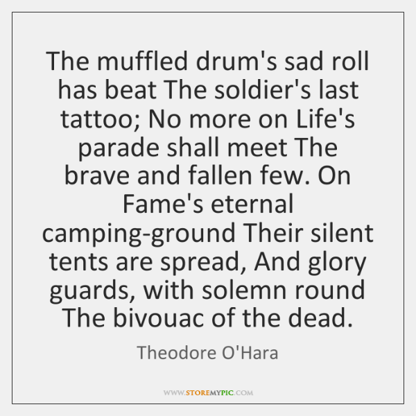 The muffled drum's sad roll has beat The soldier's last tattoo; No ...