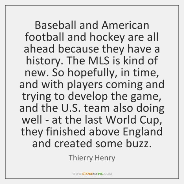 Baseball and American football and hockey are all ahead because they have ...
