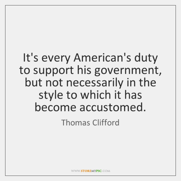 It's every American's duty to support his government, but not necessarily in ...