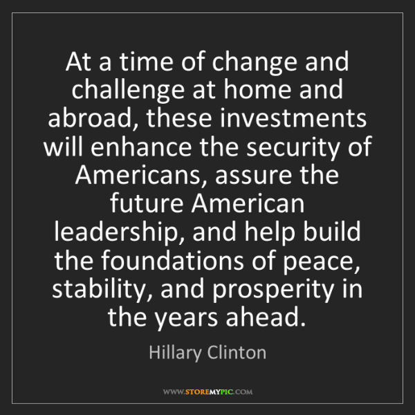 Hillary Clinton: At a time of change and challenge at home and abroad,...