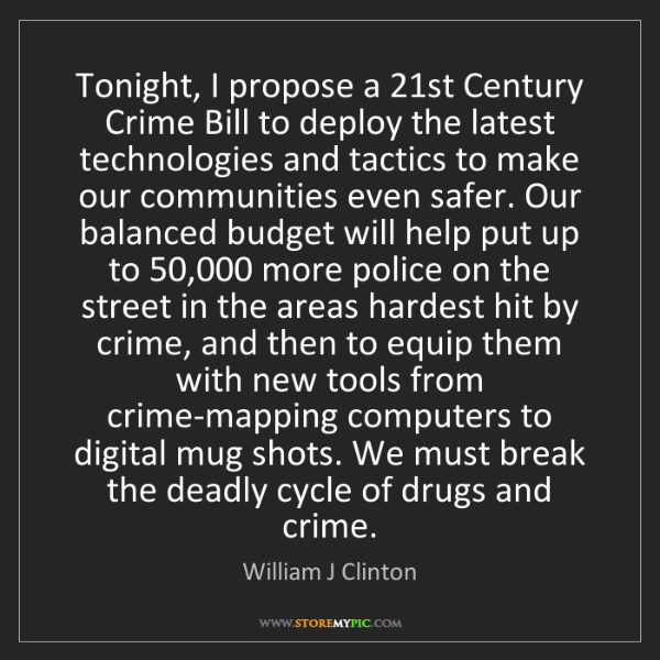 William J Clinton: Tonight, I propose a 21st Century Crime Bill to deploy...