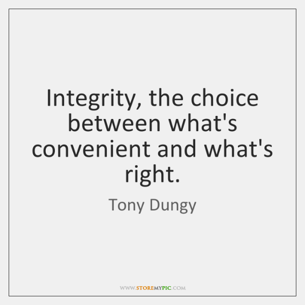Integrity, the choice between what's convenient and what's right.