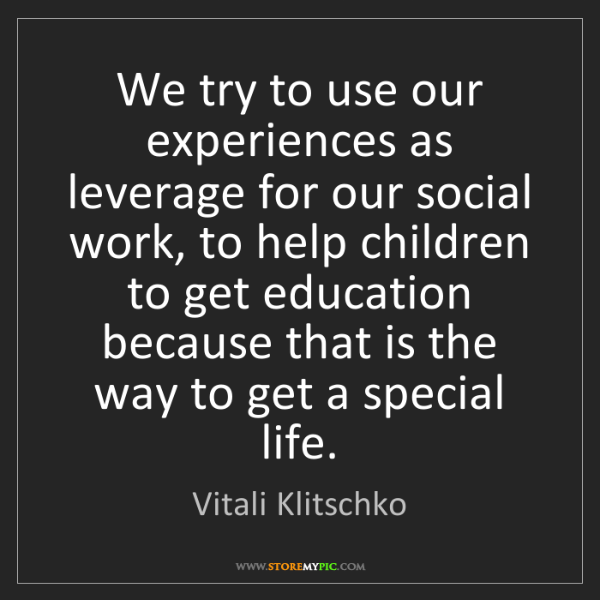 Vitali Klitschko: We try to use our experiences as leverage for our social...