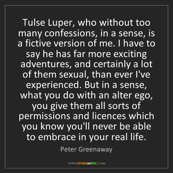 Peter Greenaway: Tulse Luper, who without too many confessions, in a sense,...