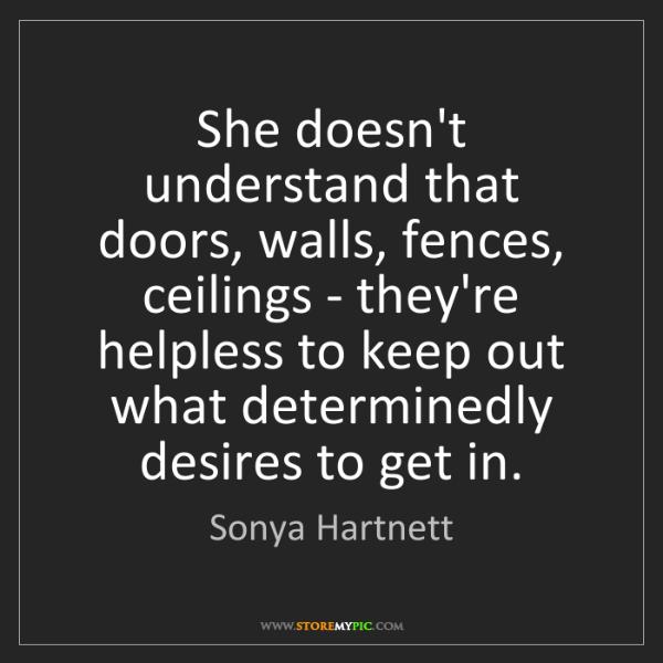 Sonya Hartnett: She doesn't understand that doors, walls, fences, ceilings...
