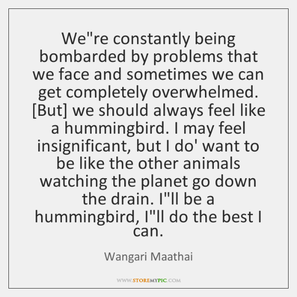 We're constantly being bombarded by problems that we face and sometimes we ...