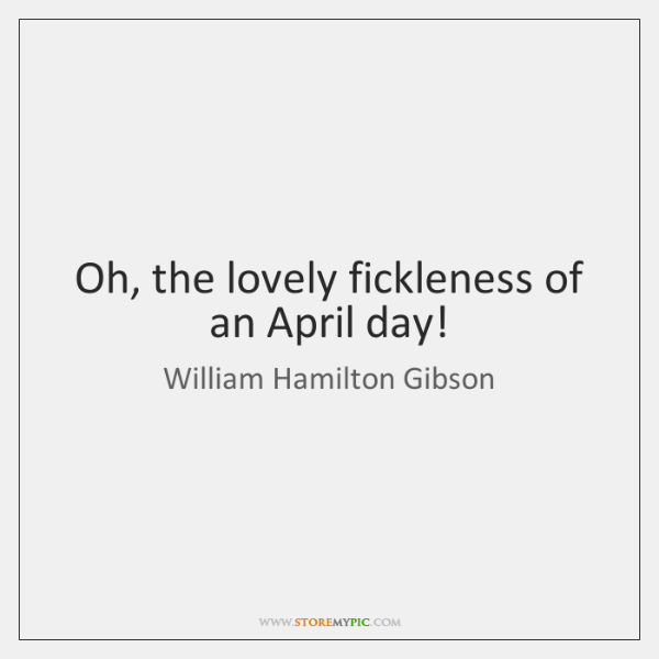 Oh, the lovely fickleness of an April day!