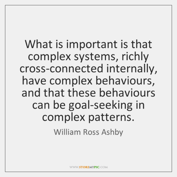 What is important is that complex systems, richly cross-connected internally, have complex ...