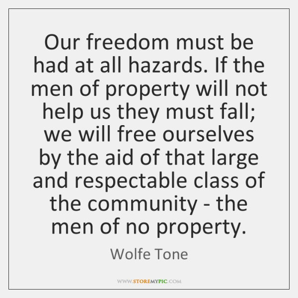 Our freedom must be had at all hazards. If the men of ...